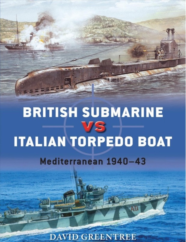 David Greentree: British Submarine vs. Italian Torpedo Boat (Osprey Duel 74)
