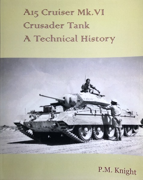 Book Review: A15 Cruiser Mk. VI Crusader Tank – A Technical History