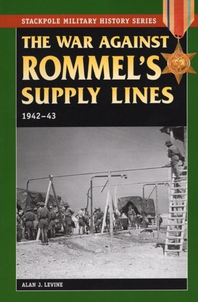 Book Review – The War Against Rommel's Supply Lines, by AlanLevine
